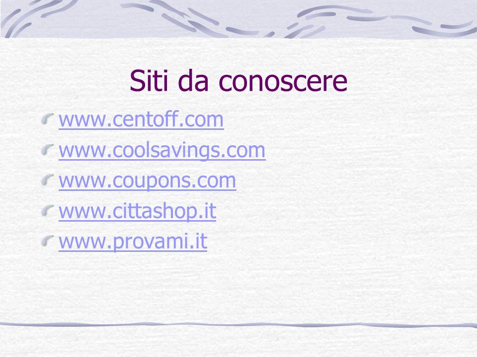 Siti da conoscere www.centoff.com www.coolsavings.com www.coupons.com www.cittashop.it www.provami.it