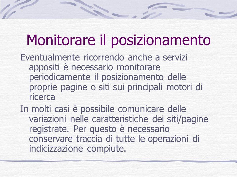 Monitorare il posizionamento Eventualmente ricorrendo anche a servizi appositi è necessario monitorare periodicamente il posizionamento delle proprie