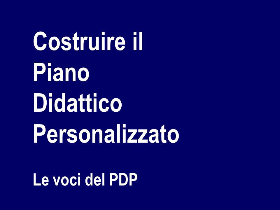 Costruire il Piano Didattico Personalizzato Le voci del PDP
