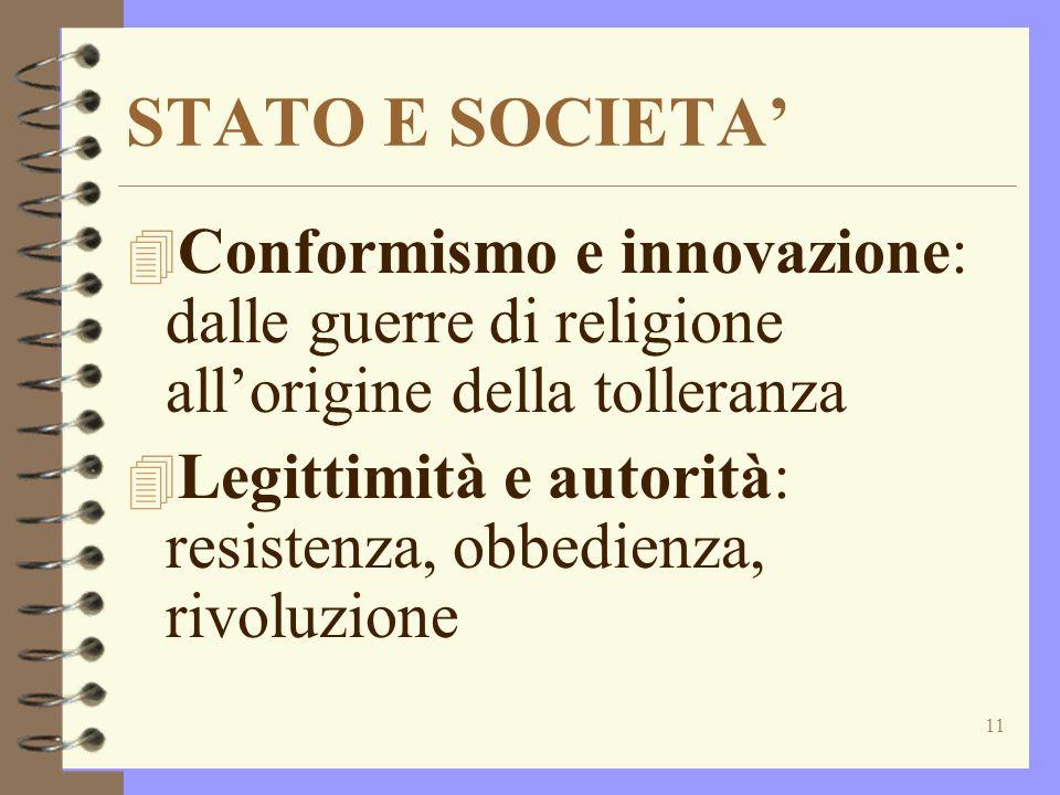 11 STATO E SOCIETA 4 Conformismo e innovazione: dalle guerre di religione allorigine della tolleranza 4 Legittimità e autorità: resistenza, obbedienza, rivoluzione