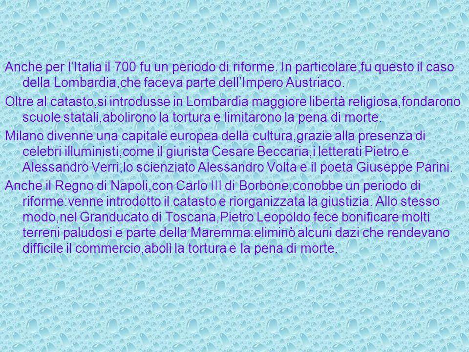 Anche per lItalia il 700 fu un periodo di riforme. In particolare,fu questo il caso della Lombardia,che faceva parte dellImpero Austriaco. Oltre al ca