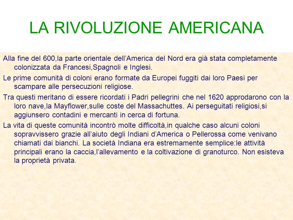 LA RIVOLUZIONE AMERICANA Alla fine del 600,la parte orientale dellAmerica del Nord era già stata completamente colonizzata da Francesi,Spagnoli e Inglesi.
