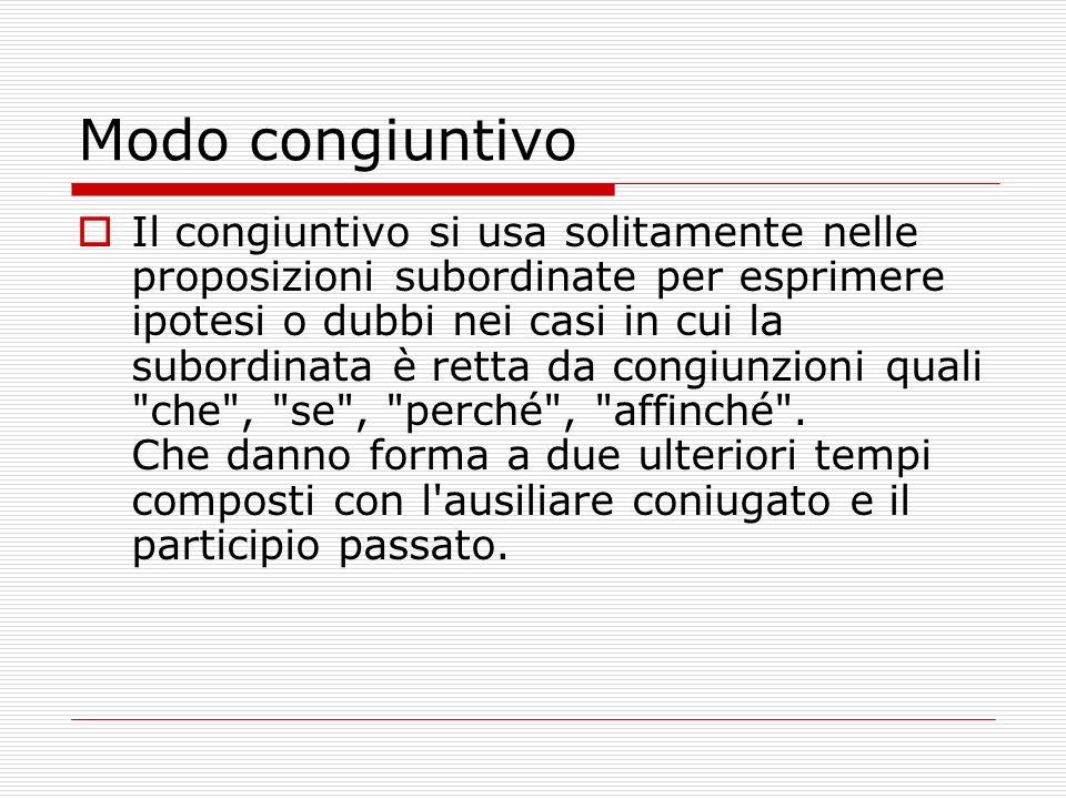Modo congiuntivo Il congiuntivo si usa solitamente nelle proposizioni subordinate per esprimere ipotesi o dubbi nei casi in cui la subordinata è retta