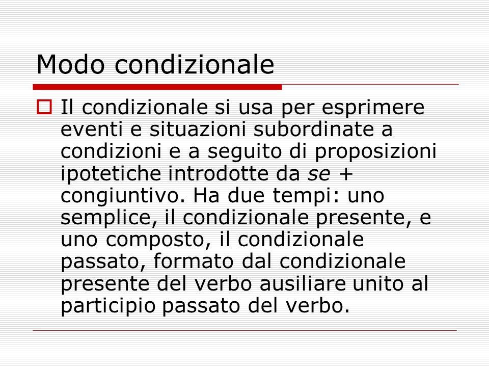 Modo condizionale Il condizionale si usa per esprimere eventi e situazioni subordinate a condizioni e a seguito di proposizioni ipotetiche introdotte