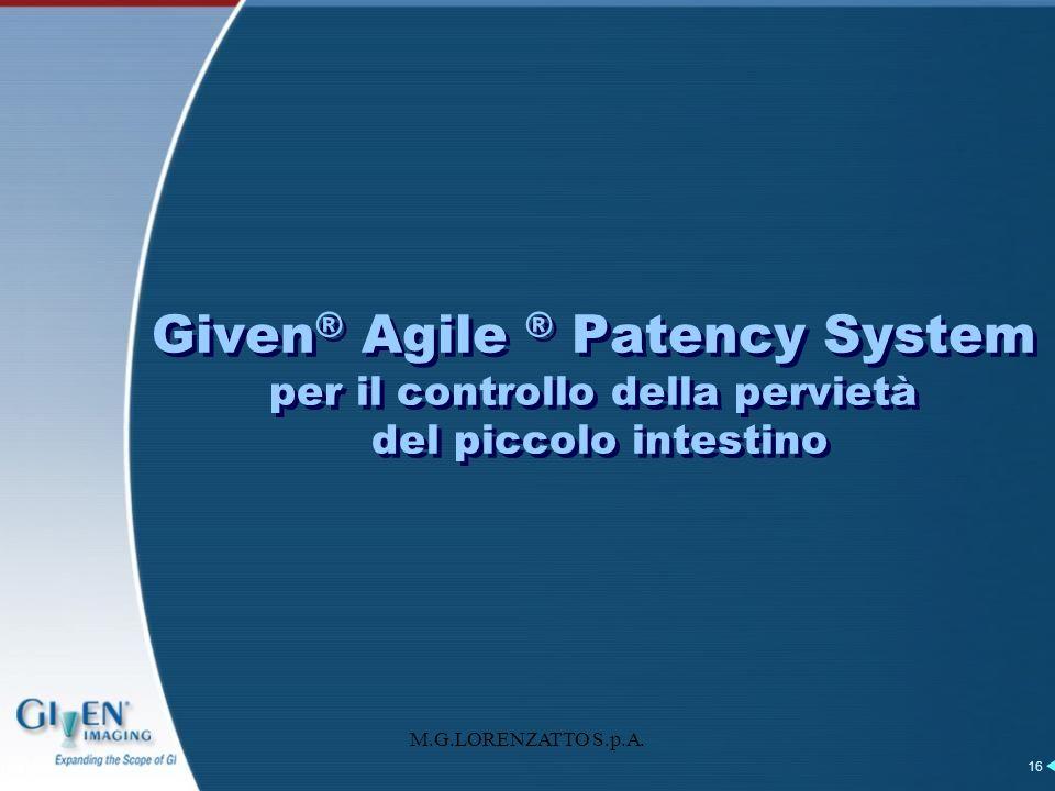M.G.LORENZATTO S.p.A. 16 Given ® Agile ® Patency System per il controllo della pervietà del piccolo intestino