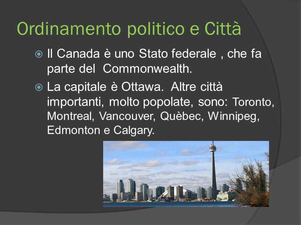 Ordinamento politico e Città Il Canada è uno Stato federale, che fa parte del Commonwealth. La capitale è Ottawa. Altre città importanti, molto popola