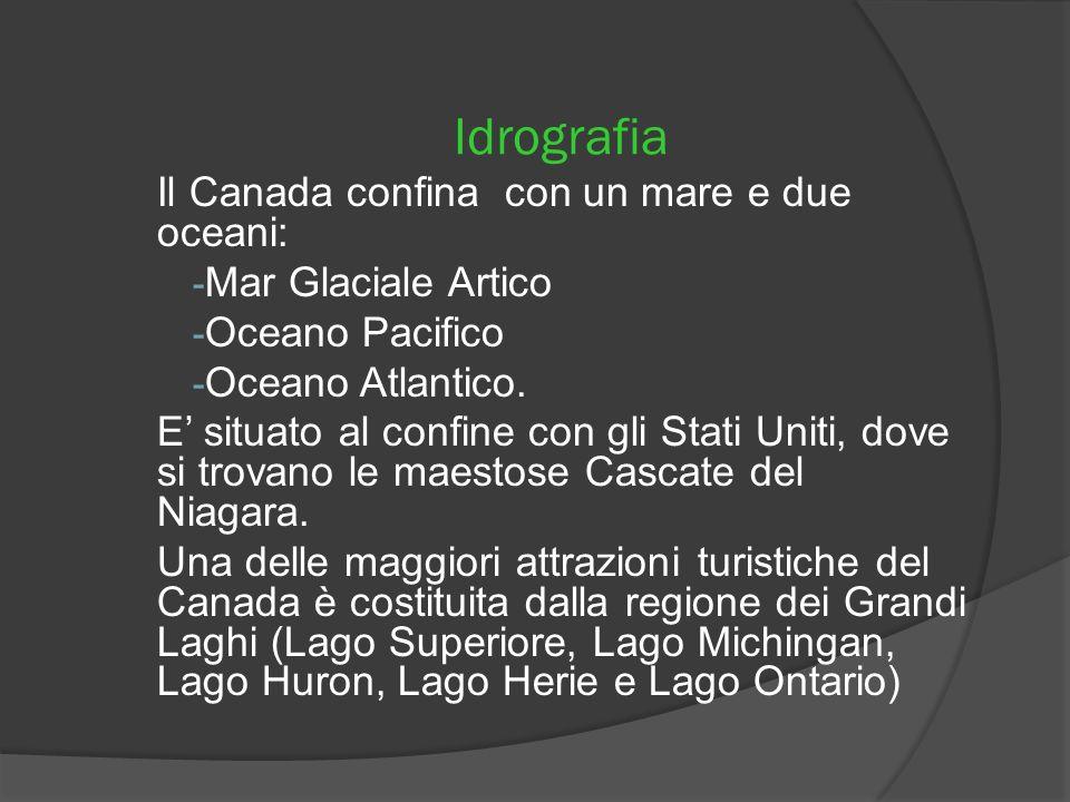 Idrografia Il Canada confina con un mare e due oceani: - Mar Glaciale Artico - Oceano Pacifico - Oceano Atlantico. E situato al confine con gli Stati