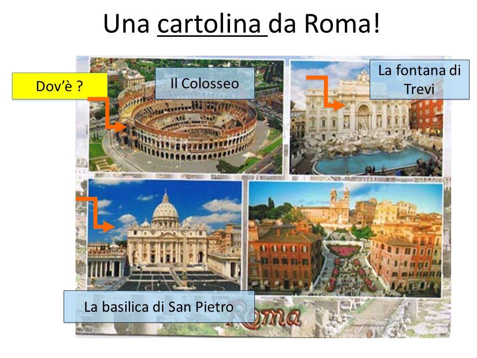 Una cartolina da Roma! Dovè ? Il Colosseo La fontana di Trevi La basilica di San Pietro