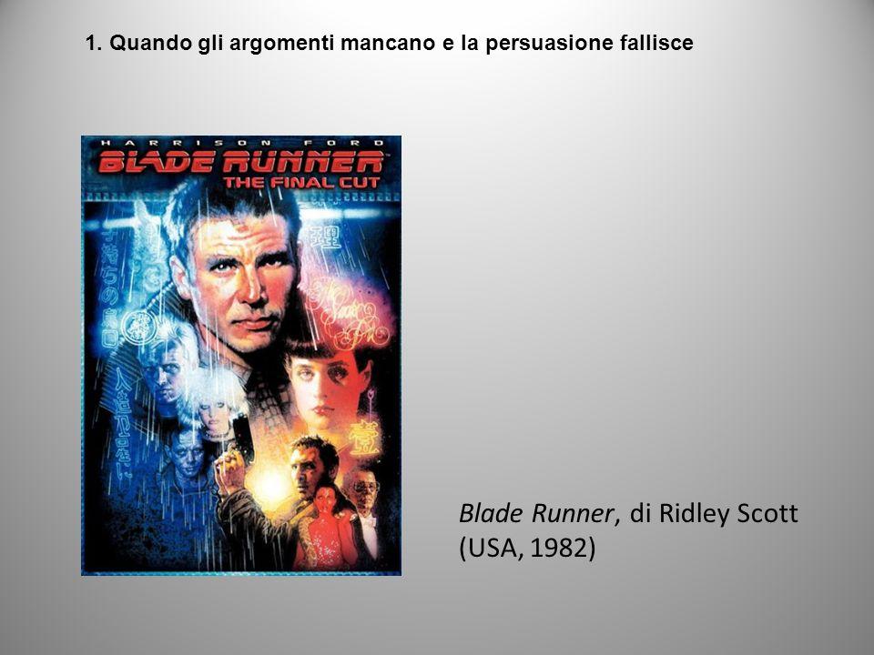 Blade Runner, di Ridley Scott (USA, 1982) 1. Quando gli argomenti mancano e la persuasione fallisce
