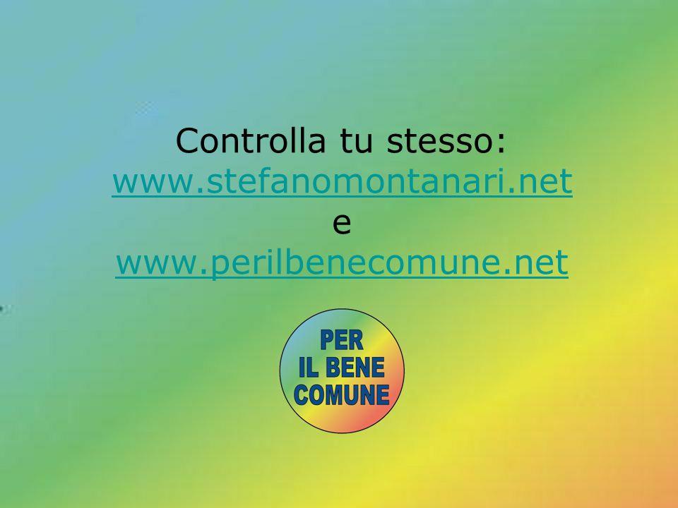 Controlla tu stesso: www.stefanomontanari.net e www.perilbenecomune.net www.stefanomontanari.net www.perilbenecomune.net