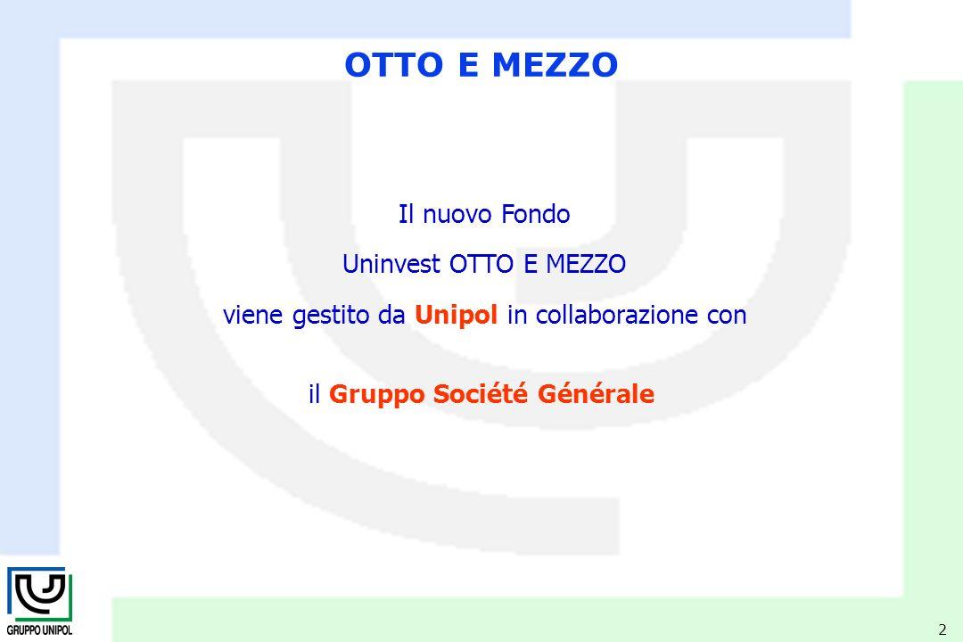 2 Il nuovo Fondo Uninvest OTTO E MEZZO viene gestito da Unipol in collaborazione con il Gruppo Société Générale OTTO E MEZZO