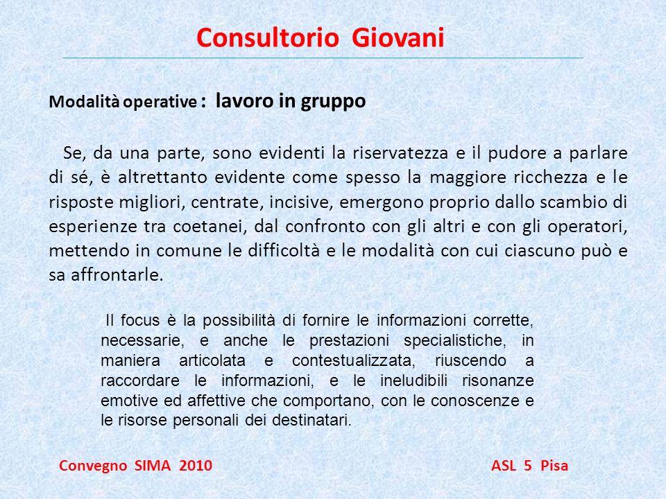 Consultorio Giovani Convegno SIMA 2010 ASL 5 Pisa Modalità operative : lavoro in gruppo Se, da una parte, sono evidenti la riservatezza e il pudore a