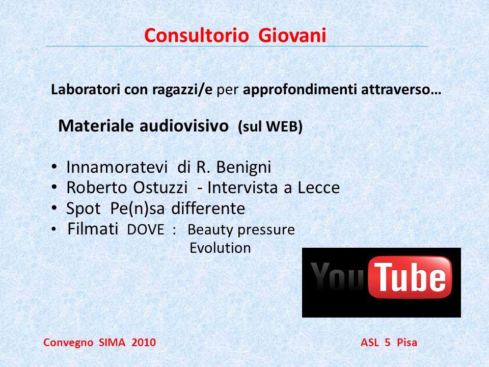 Consultorio Giovani Convegno SIMA 2010 ASL 5 Pisa Laboratori con ragazzi/e per approfondimenti attraverso… Materiale audiovisivo (sul WEB) Innamoratev