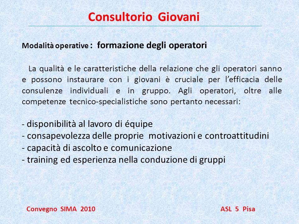 Consultorio Giovani Convegno SIMA 2010 ASL 5 Pisa Modalità operative : formazione degli operatori La qualità e le caratteristiche della relazione che