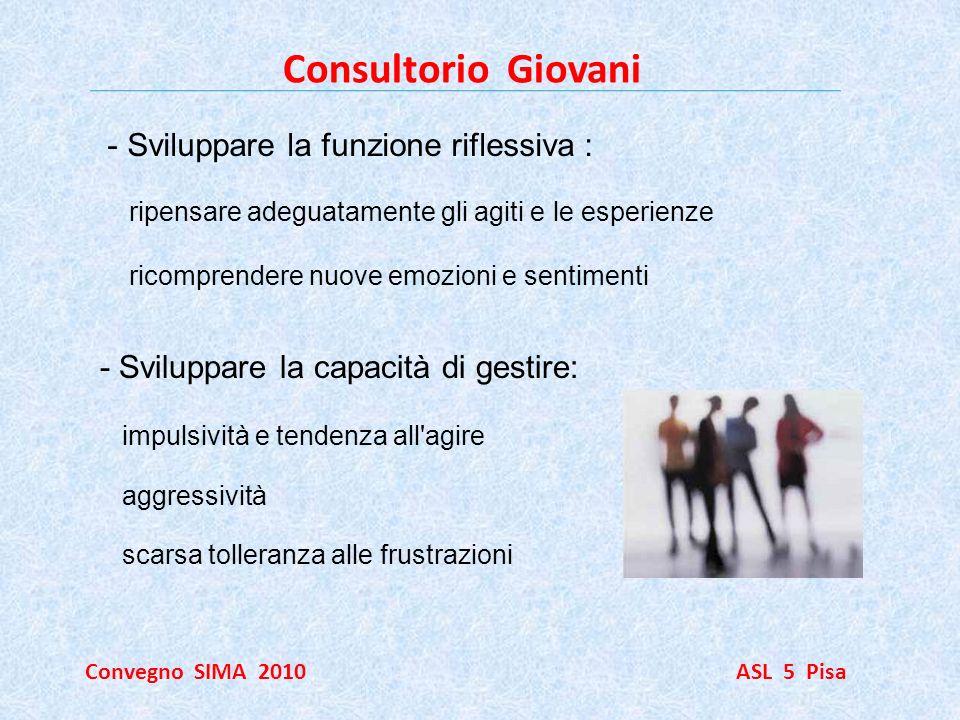 Consultorio Giovani Convegno SIMA 2010 ASL 5 Pisa - Sviluppare la capacità di gestire: impulsività e tendenza all'agire aggressività scarsa tolleranza