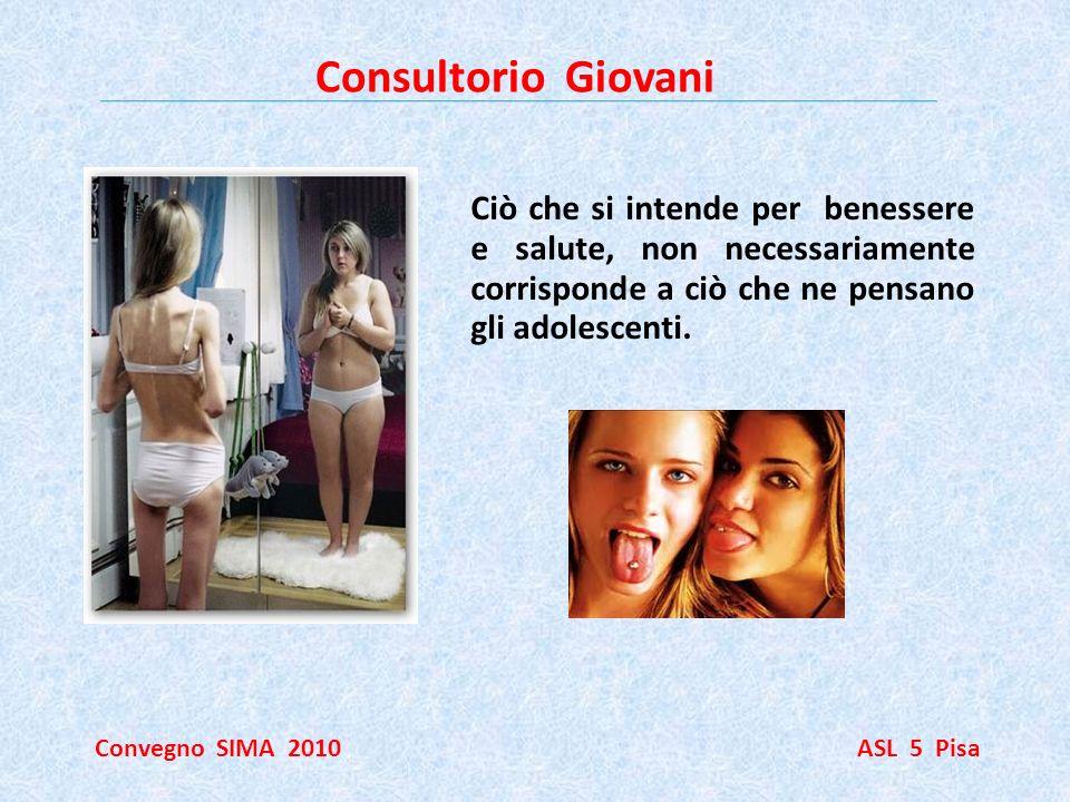 Consultorio Giovani Convegno SIMA 2010 ASL 5 Pisa Focus non soltanto sul sapere, ma sul saper fare e sul saper essere nella relazione con ladolescente, con un modello operativo interdisciplinare.