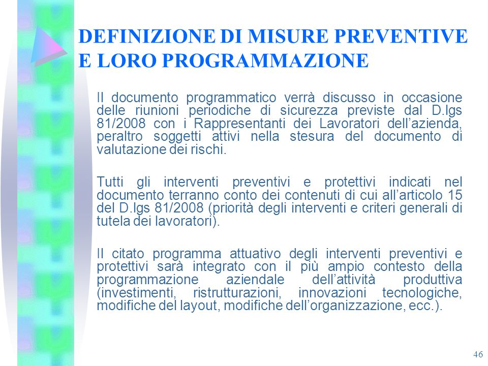 46 DEFINIZIONE DI MISURE PREVENTIVE E LORO PROGRAMMAZIONE Il documento programmatico verrà discusso in occasione delle riunioni periodiche di sicurezz