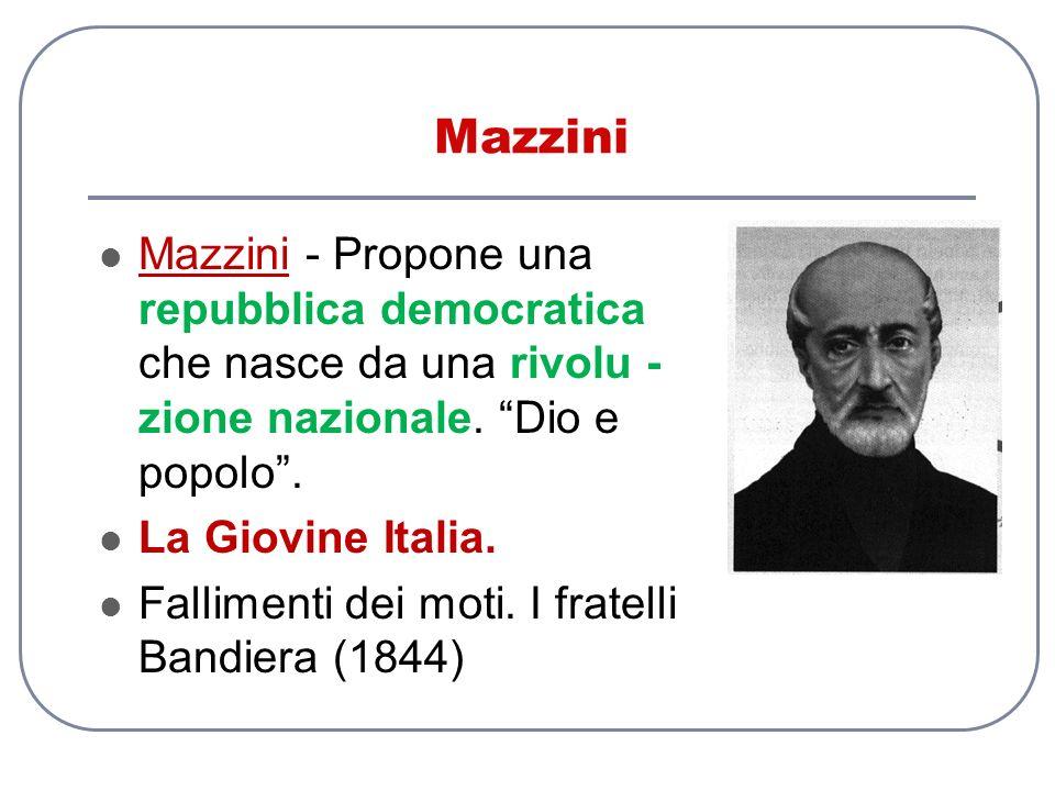 Mazzini Mazzini - Propone una repubblica democratica che nasce da una rivolu - zione nazionale. Dio e popolo. La Giovine Italia. Fallimenti dei moti.