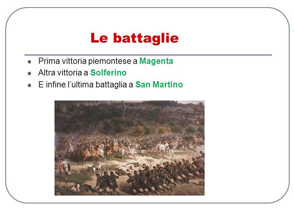 Le battaglie Prima vittoria piemontese a Magenta Altra vittoria a Solferino E infine lultima battaglia a San Martino