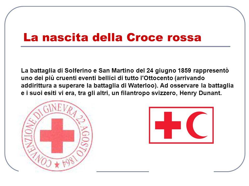 La nascita della Croce rossa La battaglia di Solferino e San Martino del 24 giugno 1859 rappresentò uno dei più cruenti eventi bellici di tutto l'Otto