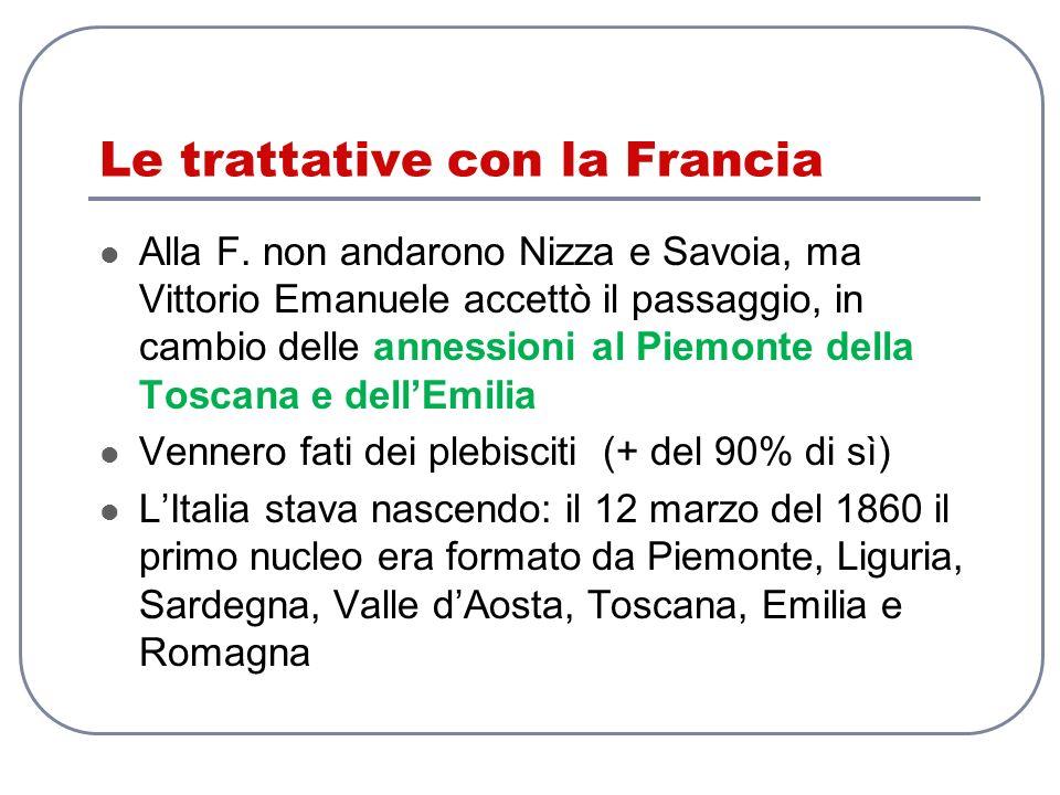 Le trattative con la Francia Alla F. non andarono Nizza e Savoia, ma Vittorio Emanuele accettò il passaggio, in cambio delle annessioni al Piemonte de
