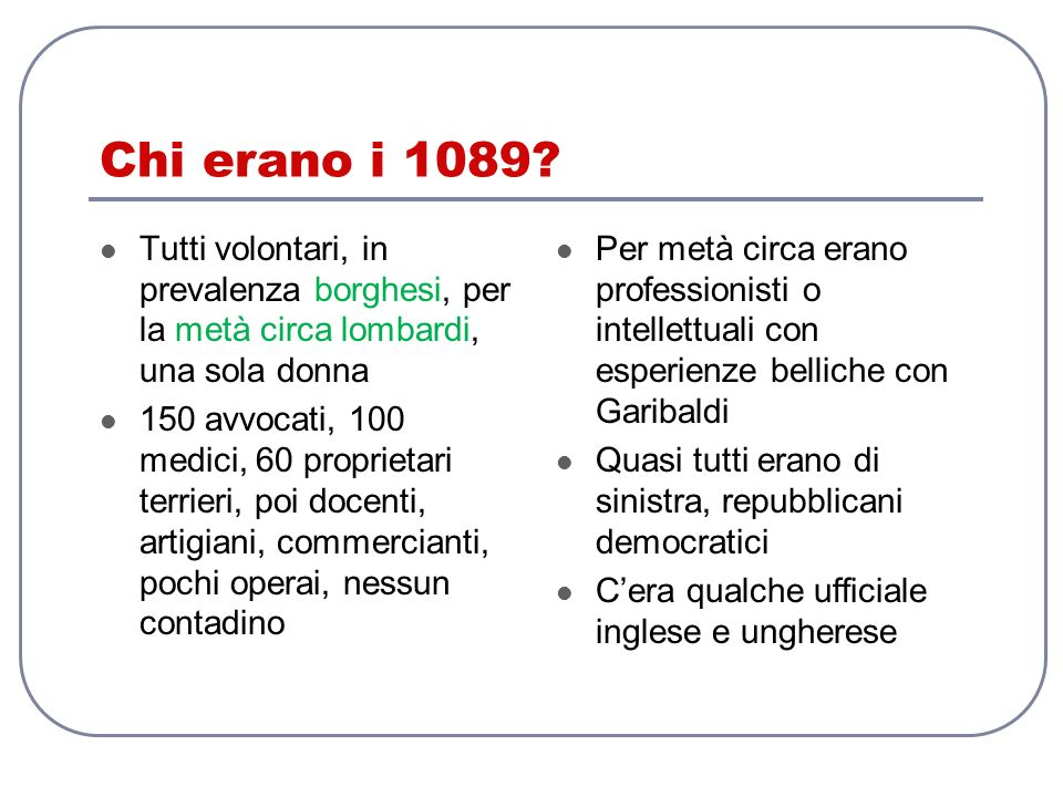 Chi erano i 1089? Tutti volontari, in prevalenza borghesi, per la metà circa lombardi, una sola donna 150 avvocati, 100 medici, 60 proprietari terrier