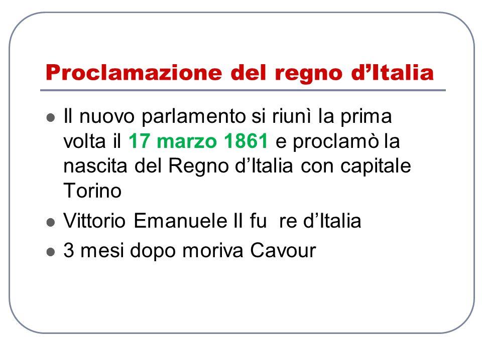 Proclamazione del regno dItalia Il nuovo parlamento si riunì la prima volta il 17 marzo 1861 e proclamò la nascita del Regno dItalia con capitale Tori