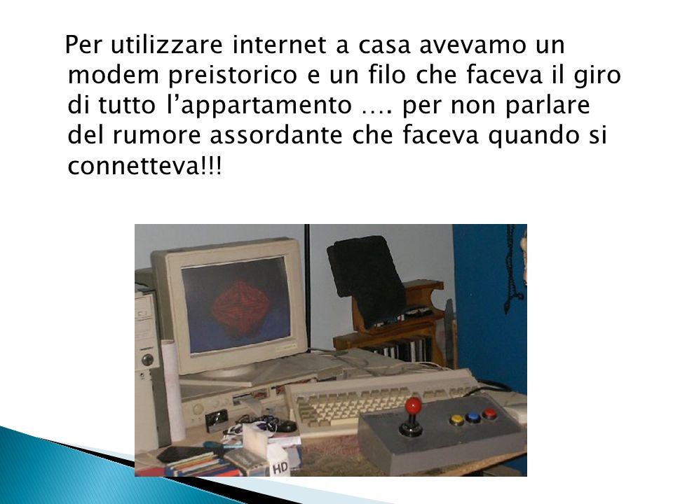 Per utilizzare internet a casa avevamo un modem preistorico e un filo che faceva il giro di tutto lappartamento …. per non parlare del rumore assordan