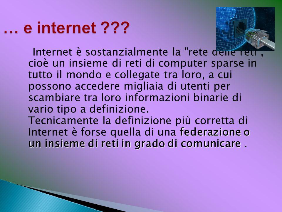 federazione o un insieme di reti in grado di comunicare Internet è sostanzialmente la
