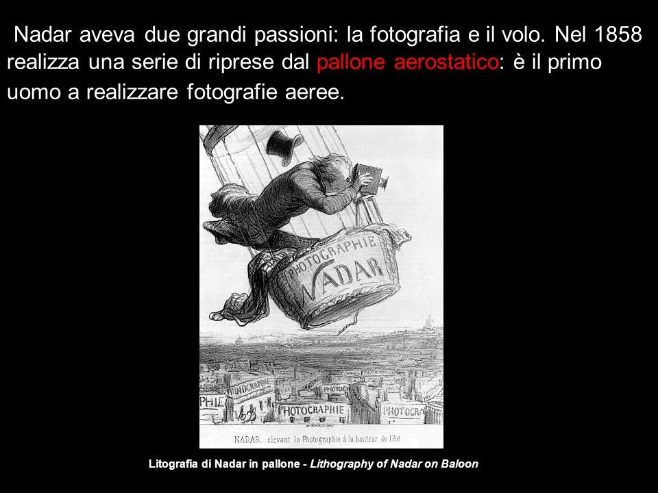Nadar aveva due grandi passioni: la fotografia e il volo. Nel 1858 realizza una serie di riprese dal pallone aerostatico: è il primo uomo a realizzare