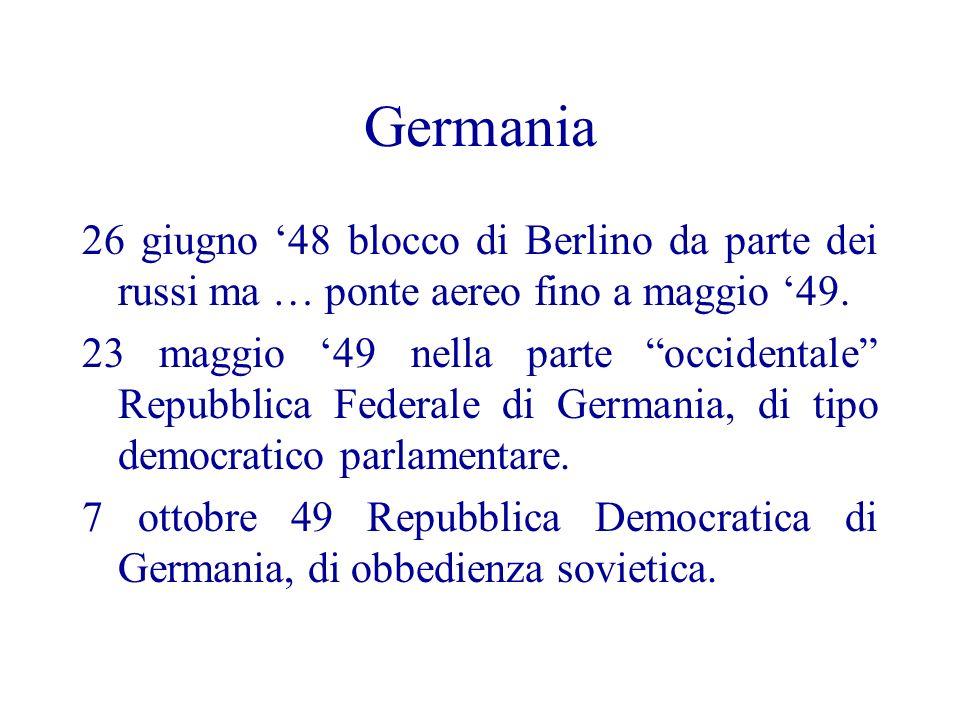 Germania 26 giugno 48 blocco di Berlino da parte dei russi ma … ponte aereo fino a maggio 49. 23 maggio 49 nella parte occidentale Repubblica Federale