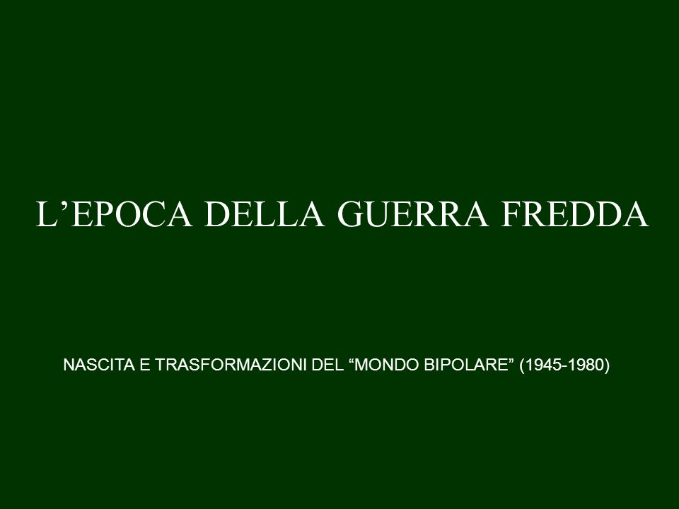 LEPOCA DELLA GUERRA FREDDA NASCITA E TRASFORMAZIONI DEL MONDO BIPOLARE (1945-1980)