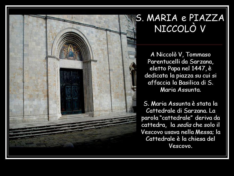 S. MARIA e PIAZZA NICCOLÒ V A Niccolò V, Tommaso Parentucelli da Sarzana, eletto Papa nel 1447, è dedicata la piazza su cui si affaccia la Basilica di