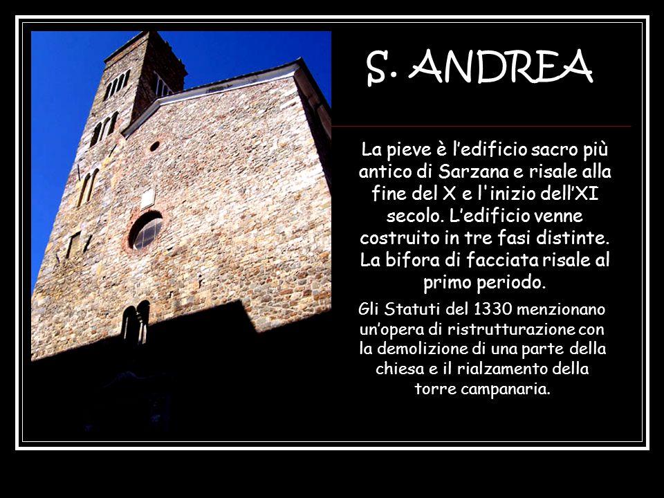 S. ANDREA La pieve è ledificio sacro più antico di Sarzana e risale alla fine del X e l'inizio dellXI secolo. Ledificio venne costruito in tre fasi di