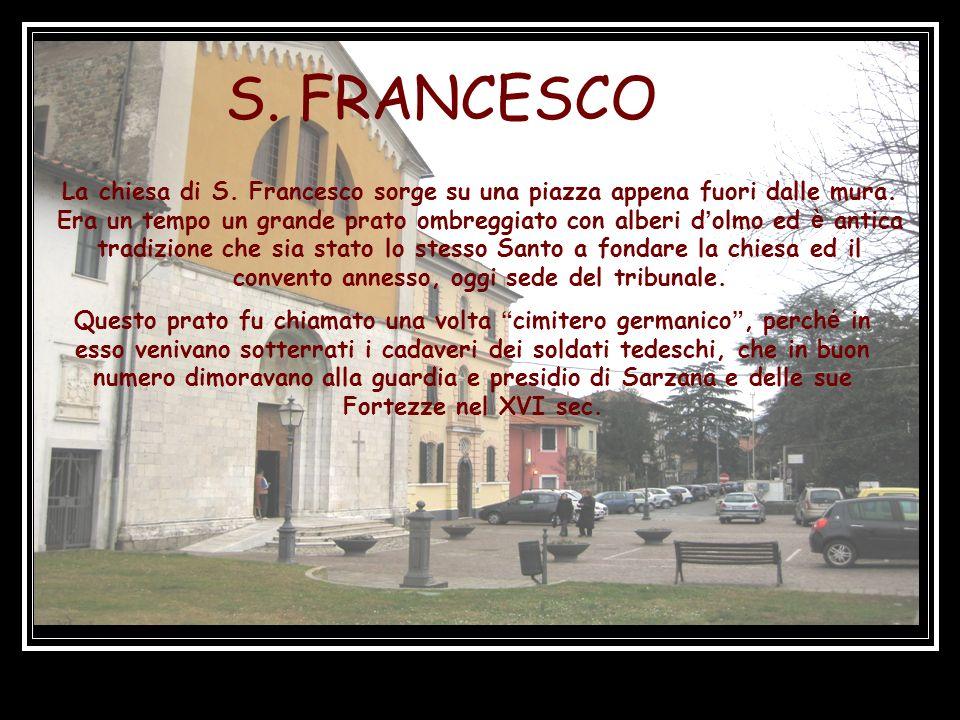 S.FRANCESCO La chiesa di S. Francesco sorge su una piazza appena fuori dalle mura.