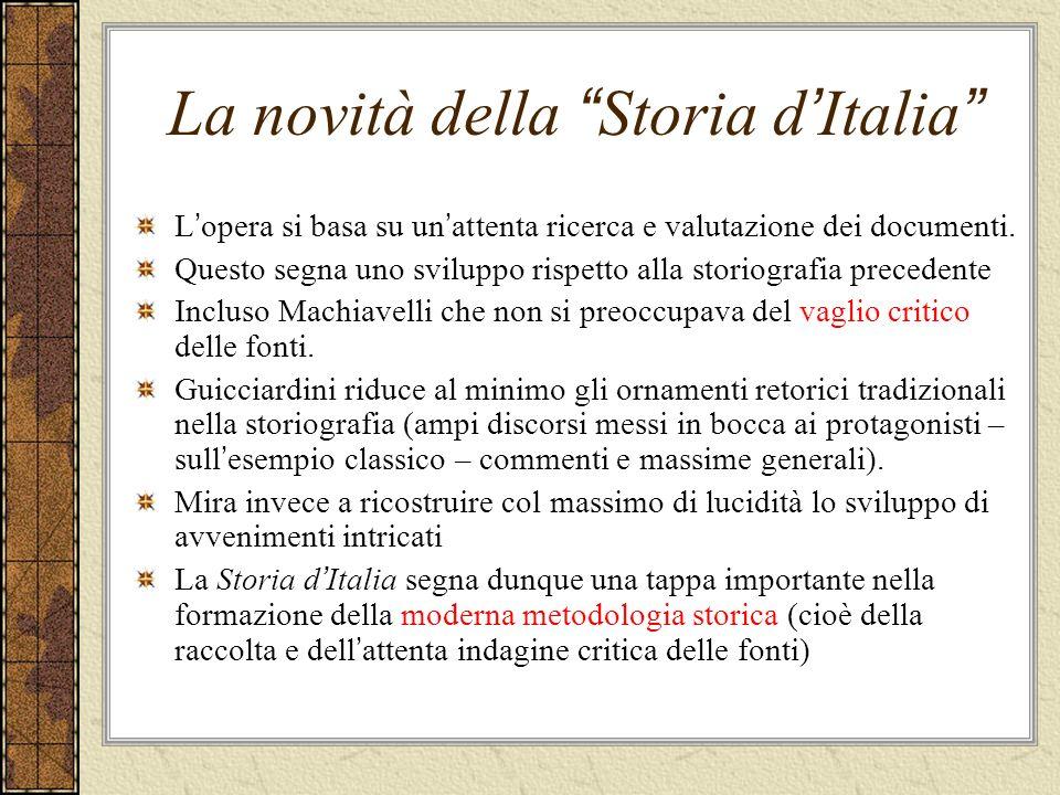 La novità della Storia d Italia L opera si basa su un attenta ricerca e valutazione dei documenti. Questo segna uno sviluppo rispetto alla storiografi