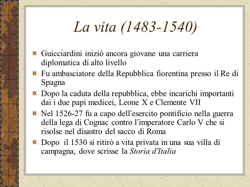 La vita (1483-1540) Guicciardini iniziò ancora giovane una carriera diplomatica di alto livello Fu ambasciatore della Repubblica fiorentina presso il