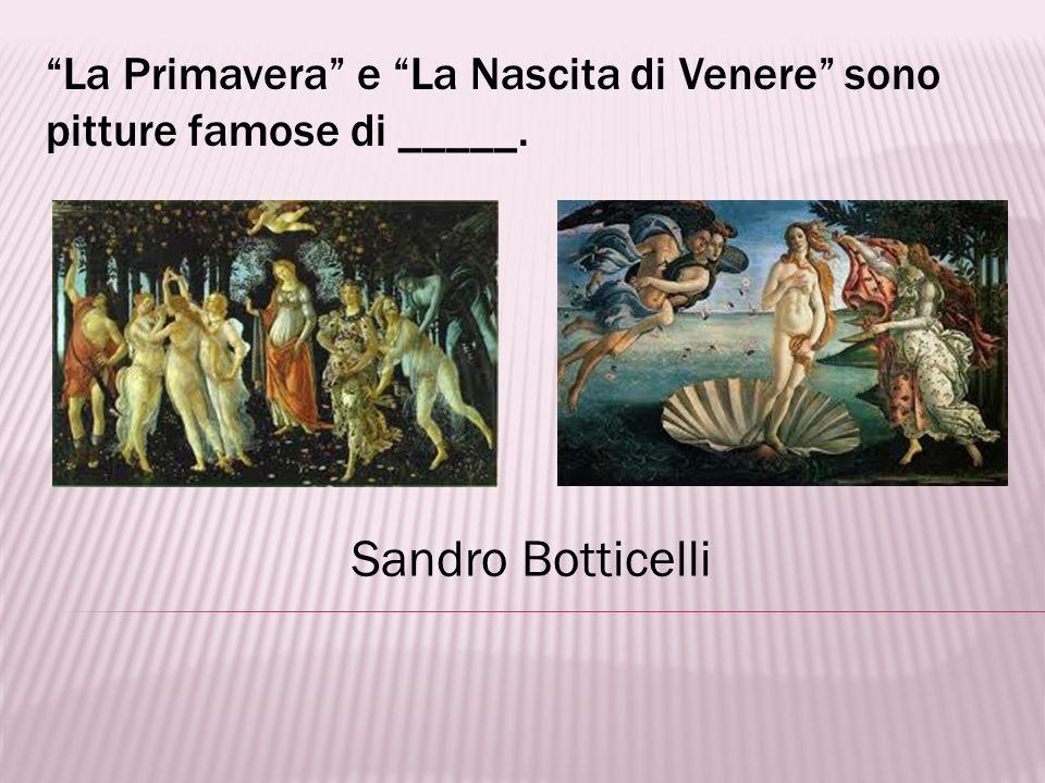 Sandro Botticelli è un _____ italiano. artista, pittore