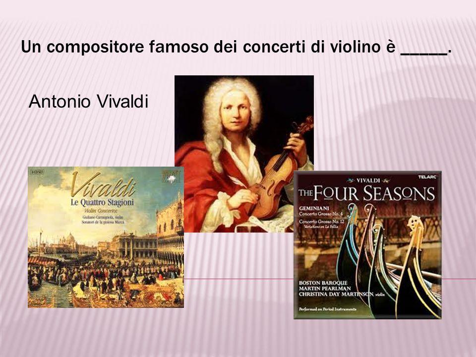 I violini italiani più famosi furono costruiti da _____. Antonio Stradivari