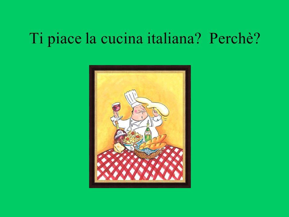 Ti piace la cucina italiana? Perchè?