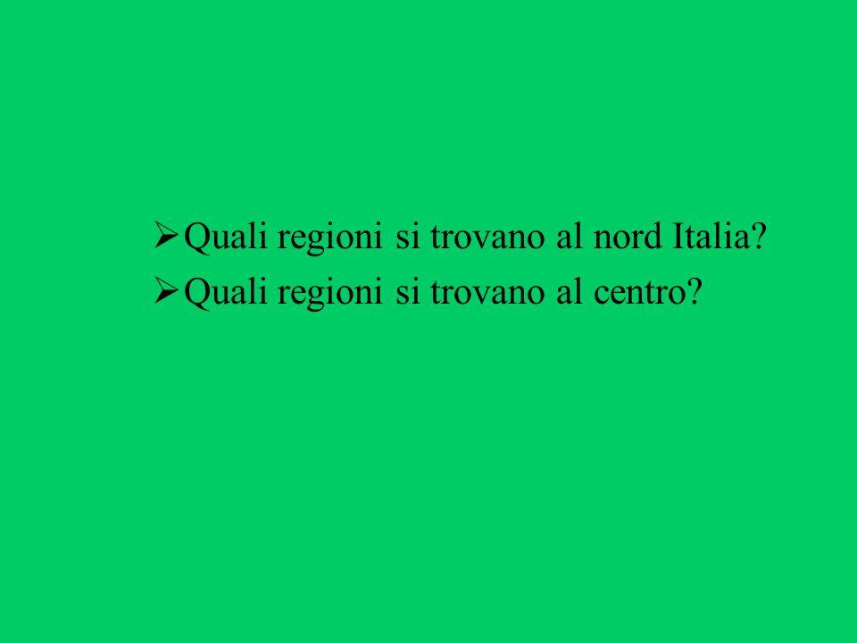 Quali regioni si trovano al nord Italia? Quali regioni si trovano al centro?