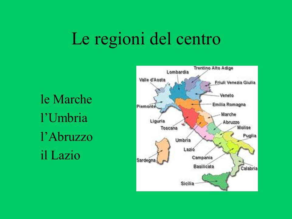 Le regioni del centro le Marche lUmbria lAbruzzo il Lazio