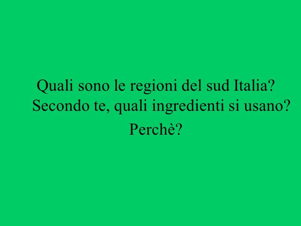 Quali sono le regioni del sud Italia? Secondo te, quali ingredienti si usano? Perchè?