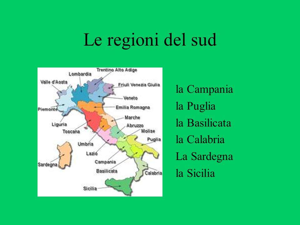 Le regioni del sud la Campania la Puglia la Basilicata la Calabria La Sardegna la Sicilia
