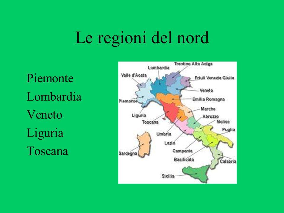 Le regioni del nord Piemonte Lombardia Veneto Liguria Toscana
