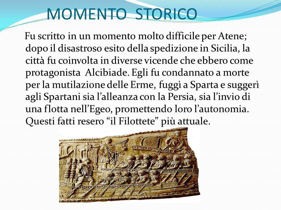 MOMENTO STORICO Fu scritto in un momento molto difficile per Atene; dopo il disastroso esito della spedizione in Sicilia, la città fu coinvolta in div