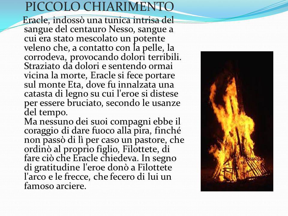 PICCOLO CHIARIMENTO Eracle, indossò una tunica intrisa del sangue del centauro Nesso, sangue a cui era stato mescolato un potente veleno che, a contat
