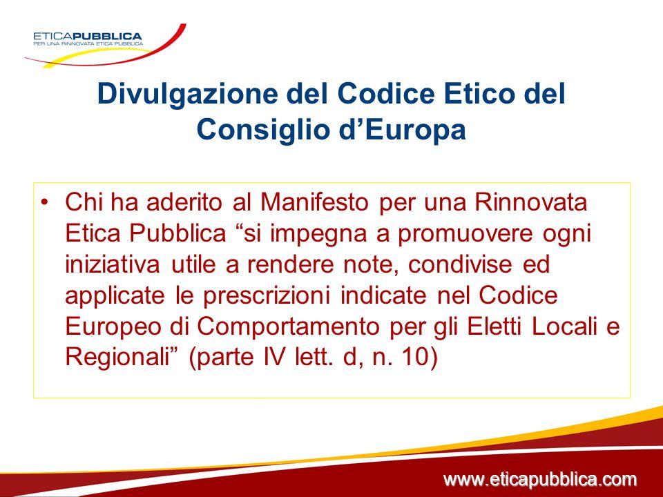 Divulgazione del Codice Etico del Consiglio dEuropa Chi ha aderito al Manifesto per una Rinnovata Etica Pubblica si impegna a promuovere ogni iniziati