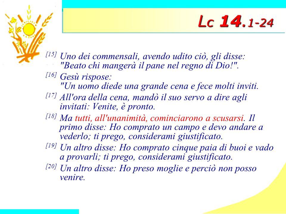 L c 14. 1-24 [15] Uno dei commensali, avendo udito ciò, gli disse: