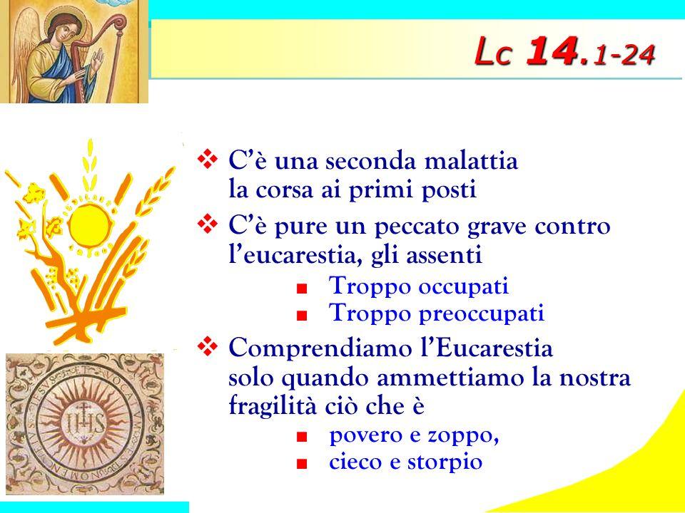 L c 14. 1-24 Cè una seconda malattia la corsa ai primi posti Cè pure un peccato grave contro leucarestia, gli assenti Troppo occupati Troppo preoccupa